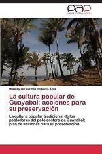 La Cultura Popular de Guayabal : Acciones para Su Preservacion by Requena...