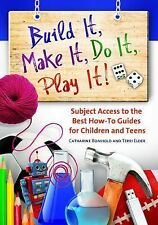 Build It, Make It, Do It, Play It!: Subject Access to the Best How-To Guides for
