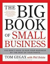 The Big Book of Small Business: You Don't Have to Run Your Business by the Seat