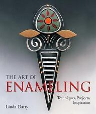 The Art of Enameling : Techniques, Projects, Inspiration by Linda Darty...