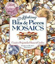 Making Bits and Pieces Mosaics : Creative Projects for Home and Garden by Marlen