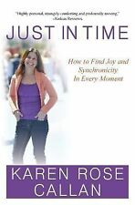 Just In Time: How To Find Joy and Synchronicity In Every Moment, Callan, Karen R