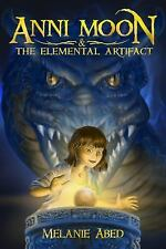 Anni Moon and the Elemental Artifact by Melanie Abed (2014, Paperback)