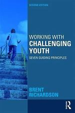 Working with Challenging Youth : Seven Guiding Principles by Brent Richardson...
