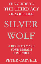 Silver Wolf: The Guide to the Third Act of Your Life - A Book to Make Your Dream