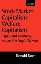 Stock Market Capitalism: Welfare Capitalism: Japan and Germany versus the Anglo-