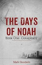 The Days of Noah: The Days of Noah : Book One: Conspiracy by Mark Goodwin...