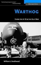 The Warriors Ser.: Warthog : Flying the A-10 in the Gulf War by William L....