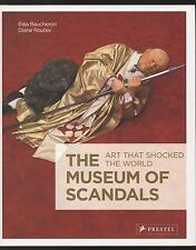 LIVRE THE MUSEUM OF SCANDALS ART THAT SHOCKED THE WORLD  BOOK IN ENGLISH