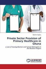 Private Sector Provision of Primary Healthcare in Ghana by Sayibu Ibrahim...