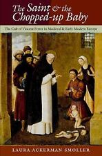 The Saint and the Chopped-Up Baby: The Cult of Vincent Ferrer in Medieval and Ea