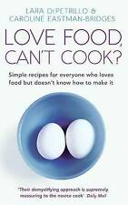 Love Food, Can't Cook?: Simple Recipes for Everyone Who Loves Food But Doesn't K