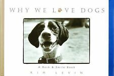 WHY WE LOVE DOGS A BARK & SMILE BOOK BY KIM LEVIN