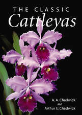 Orchids - The Classic Cattleyas by A. A. Chadwick, Arthur E. Chadwick (Hardback,