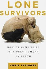 NEW - Lone Survivors : How We Came to Be the Only Humans on Earth Chris Stringer