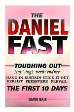 Toughing Out the First 10 Days: The Daniel Fast by David Bale (2014, Paperback)