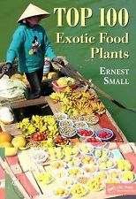 Top 100 Exotic Food Plants by Ernest Small (2011, Hardcover)