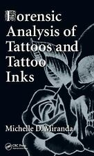 Forensic Analysis of Tattoos and Tattoo Inks by Michelle D. Miranda (2015,...