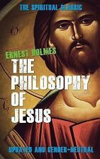 The Philosophy of Jesus : Updated and Gender-Neutral by Ernest Holmes (2015,...