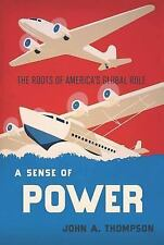A Sense of Power : The Roots of America's World Role by John A. Thompson...