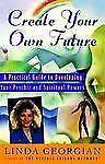 Create Your Own Future: A Practical Guide to Developing Your Psychic and Spiritu