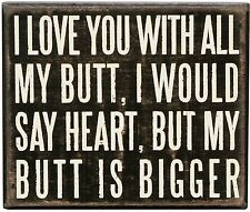 """I LOVE YOU WITH ALL MY BUTT, BIGGER THAN HEART Sign 6"""" x 5"""", Primitives by Kathy"""