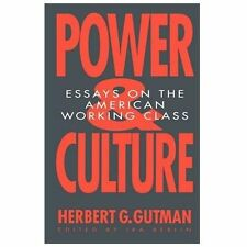 Power and Culture : Essays on the American Working Class by Herbert G. Gutman...