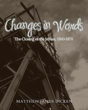 In Words: Changes in Words : The Closing of the Mines, 1860-1870 by Matthew...