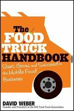 The Food Truck Handbook: Start, Grow, and Succeed in the Mobile Food Business b