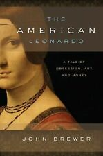 The American Leonardo : A Tale of Obsession, Art and Money by John Brewer...