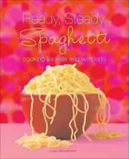Ready, Steady, Spaghetti: Cooking For Kids and With Kids - Broadhurst, Lucy - Pa