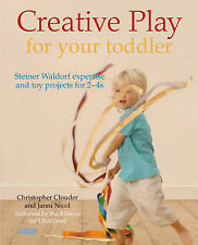 Creative Play for Your Toddler: Steiner Expertise and Toy Projects for 2...