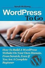 WordPress To Go: How To Build A WordPress Website On Your Own Domain, From Scra