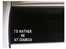 "Id Rather be at Church Car Decal Vinyl Sticker 6"" K27 Jesus faith cross love"