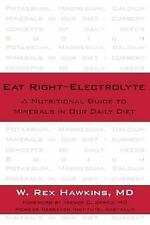 Eat Right-Electrolyte : A Nutritional Guide to Minerals in Our Daily Diet by...
