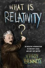 What Is Relativity? - An Intuitive Introduction to Einstein`s Ideas, and Why...