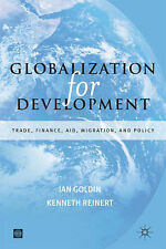 Globalization for Development: Trade, Capital, Aid, Migration and Policy, Goldin