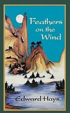 Feathers on the Wind by Edward Hays (2000, Paperback)
