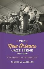The New Orleans Jazz Scene, 1970-2000 : A Personal Retrospective by Thomas W....