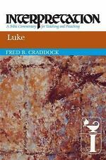 Luke : Interpretation: A Bible Commentary for Teaching and Preaching by Fred...