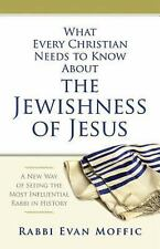 What Every Christian Needs to Know about the Jewishness of Jesus : A New Way...