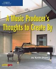 A Music Producer's Thoughts to Create By by Olsen, Keith