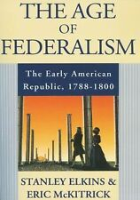 The Age of Federalism : The Early American Republic, 1788-1800 by Eric L....
