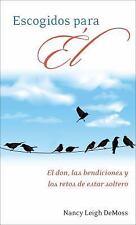 Escogidos Para Él : El Don, Las Bendiciones y los Retos de la Soltería by...