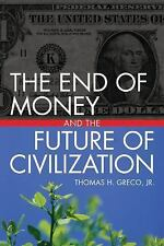 The End of Money and the Future of Civilization by Greco Jr., Thomas
