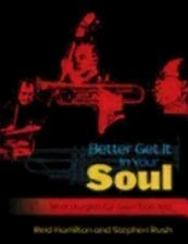 Better Get It in Your Soul : What Liturgists Can Learn from Jazz by Reid H....
