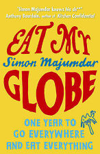 Eat My Globe: One Year to Go Everywhere and Eat Everything, Simon Majumdar