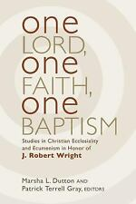 One Lord, One Faith, One Baptism by Marsha L. Dutton and Patrick T. Gray...