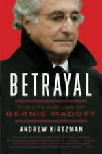 Betrayal : The Life and Lies of Bernie Madoff by Andrew Kirtzman (2010,...