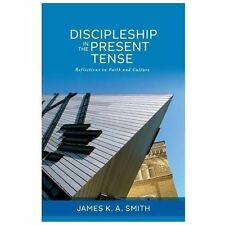 Discipleship in the Present Tense : Reflections on Faith and Culture by James...